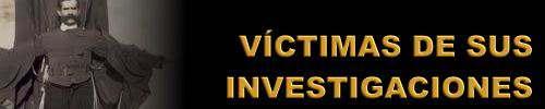 victimas de sus investigaciones